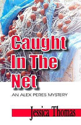 Caught in the Net: An Alex Peres Mystery by Jessica Thomas