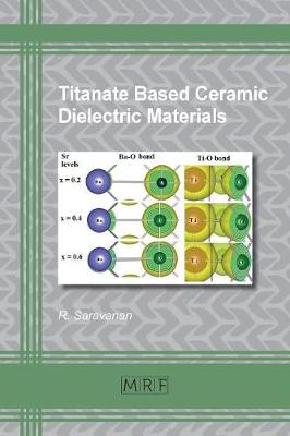 Titanate Based Ceramic Dielectric Materials by R. Saravanan