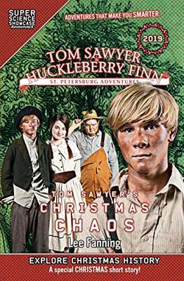 Tom Sawyer & Huckleberry Finn: St. Petersburg Adventures: Tom Sawyer's Christmas Chaos (Super Science Showcase) by Lee Fanning