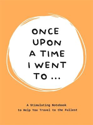 Once Upon a Time I Went To... by Lavinia Bakker