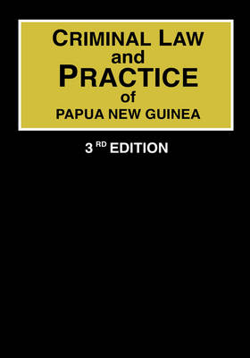 Criminal Law and Practice of Papua New Guinea by David Weisbrot
