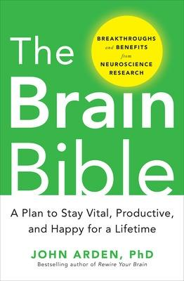 Brain Bible: How to Stay Vital, Productive, and Happy for a Lifetime by John B. Arden