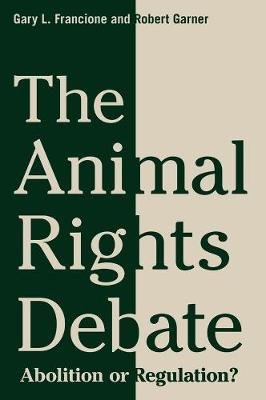 The Animal Rights Debate: Abolition or Regulation? by Gary Francione