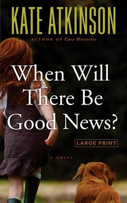 When Will There Be Good News? by Kate Atkinson