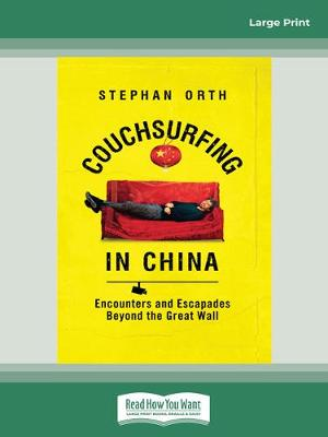 Couchsurfing in China: Encounters and Escapades beyond the Great Wall by Stephan Orth