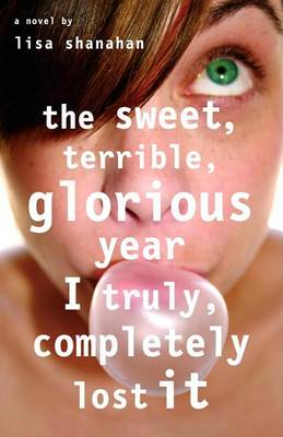 The Sweet, Terrible, Glorious Year I Truly, Completely Lost It by Lisa Shanahan