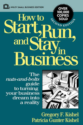 How to Start, Run and Stay in Business by Gregory F. Kishel