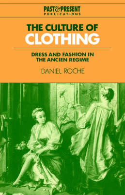 Past and Present Publications: The Culture of Clothing: Dress and Fashion in the Ancien Regime book