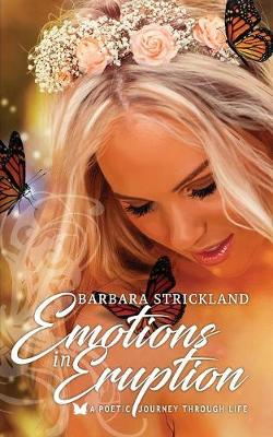 Emotions in Eruption: A Poetic Journey Through Life by Barbara Strickland