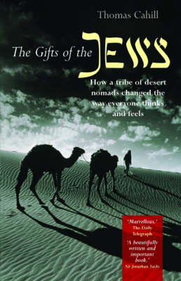 The The Gifts of the Jews: How a Tribe of Desert Nomads Changed the Way Everyone Thinks and Feels by Thomas Cahill