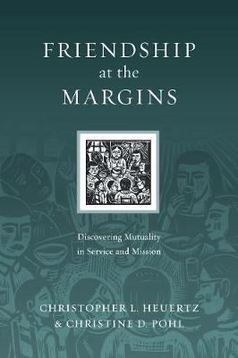 Friendship at the Margins by Christopher L. Heuertz