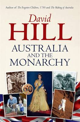 Australia and the Monarchy by David Hill