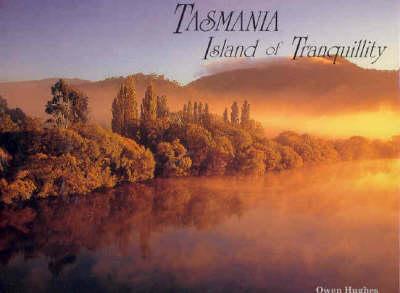 Tasmania Island of Tranquility by Owen E. Hughes