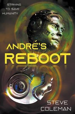 Andr 's Reboot: Striving to Save Humanity by Steve Coleman