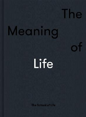 The Meaning of Life by The School of Life