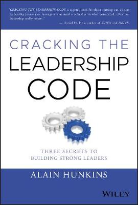 Cracking the Leadership Code: Three Secrets to Building Strong Leaders by Alain Hunkins