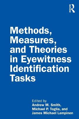 Methods, Measures, and Theories in Eyewitness Identification Tasks by Andrew M. Smith