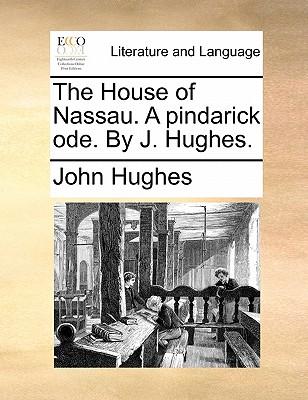 The House of Nassau. a Pindarick Ode. by J. Hughes. by Professor John Hughes