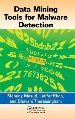 Data Mining Tools for Malware Detection by Mehedy Masud