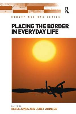 Placing the Border in Everyday Life by Reece Jones