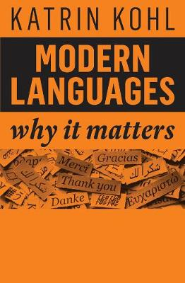 Modern Languages: Why It Matters by Katrin Kohl