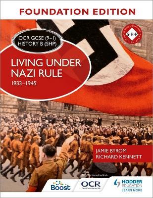 OCR GCSE (9-1) History B (SHP) Foundation Edition: Living under Nazi Rule 1933-1945 by Jamie Byrom