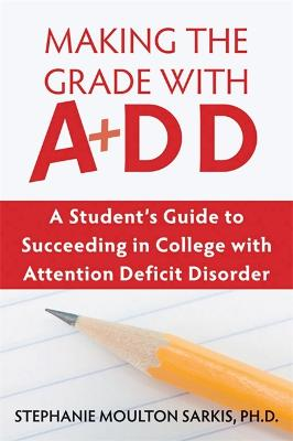 Making the Grade With ADD by Stephanie Moulton Sarkis