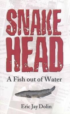 Snakehead by Eric Jay Dolin