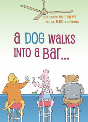 A Dog Walks into a Bar: Dog Jokes So Funny You'll Beg for More by Joanne O'Sullivan
