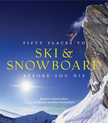 Fifty Places to Ski and Snowboard Before You Die book
