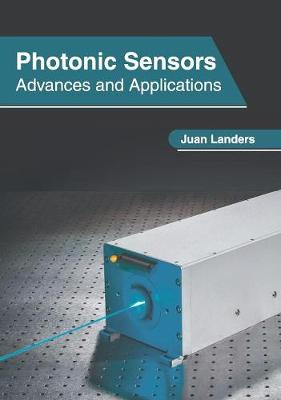 Photonic Sensors: Advances and Applications by Juan Landers