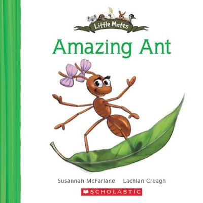 Little Mates :#1 Amazing Ant by Susannah McFarlane