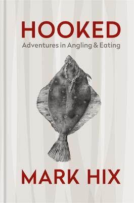 HOOKED: Adventures in Angling and Eating by Mark Hix