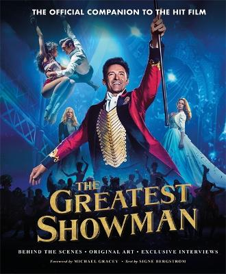 The Greatest Showman - The Official Companion to the Hit Film by Signe Bergstrom