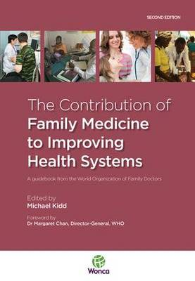 The Contribution of Family Medicine to Improving Health Systems by Michael Kidd