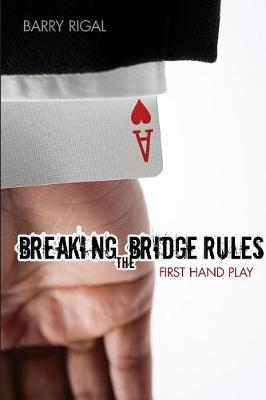 Breaking the Bridge Rules by Barry Rigal