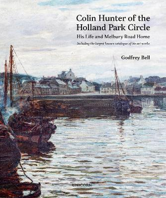 Colin Hunter of the Holland Park Circle: His Life and Melbury Road Home by Godfrey Bell
