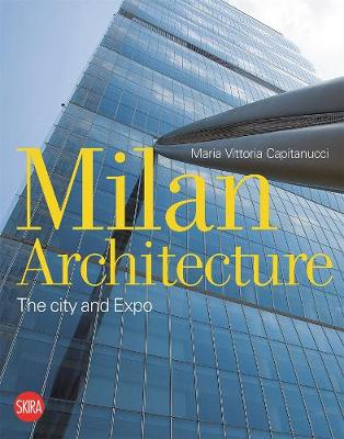 Milan Architecture: The City and Expo by Maria Vittoria Capitanucci