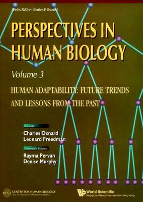 Human Adaptability: Future Trends And Lessons From The Past, Perspective In Human Biology, Vol 3 by Charles E. Oxnard