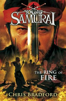 The Ring of Fire (Young Samurai, Book 6) by Chris Bradford