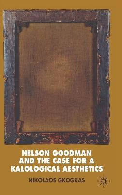 Nelson Goodman and the Case for a Kalological Aesthetics book