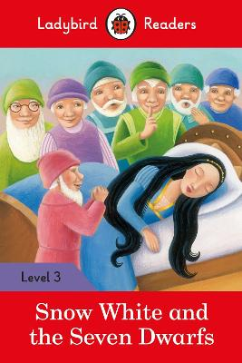 Snow White and the Seven Dwarfs - Ladybird Readers Level 3 by