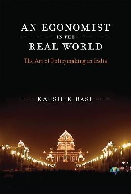 An Economist in the Real World by Kaushik Basu