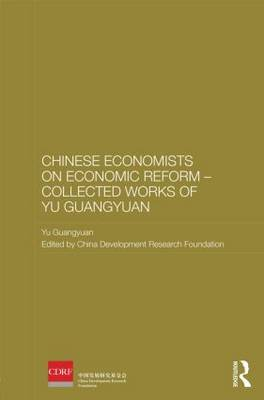 Chinese Economists on Economic Reform - Collected Works of Yu Guangyuan by Yu Guangyuan