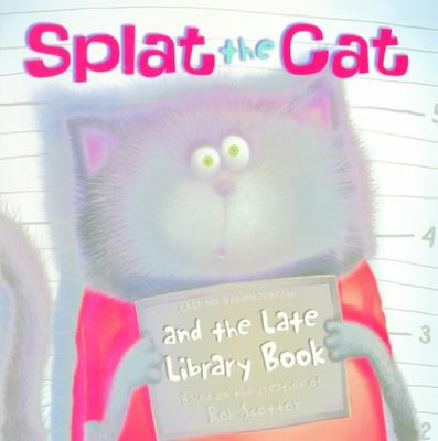 Splat the Cat and the Late Library Book by Rob Scotton