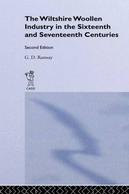 The Wiltshire Woollen Industry in the Sixteenth and Seventeenth Centuries by G. D. Ramsay