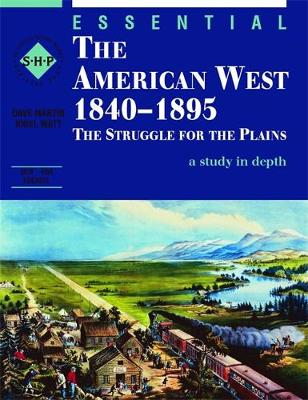 Essential the American West 1840-1895: An SHP Depth Study Essential The American West 1840-1895: An SHP depth study Student's Book by Dave Martin