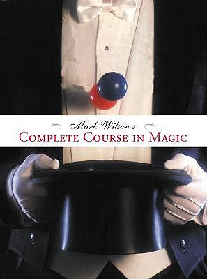 Mark Wilson's Complete Course in Magic by Mark Wilson