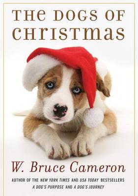 The Dogs of Christmas by W Bruce Cameron