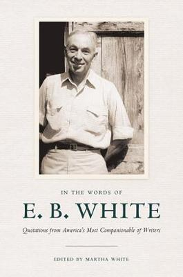 In the Words of E. B. White by E. B. White